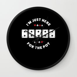 Just Here for the Pot | Gambling Gift Wall Clock
