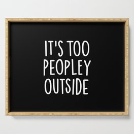 It's too peopley outside Serving Tray