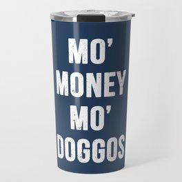 Mo' Money Mo' Doggos Travel Mug