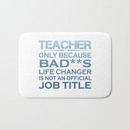 Teacher - Life Changer Bath Mat
