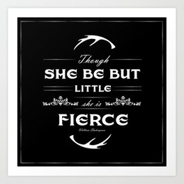 Though she be but little... Art Print