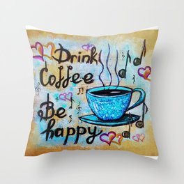 Drink Cofee. Be Happy! Throw Pillow