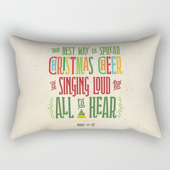 Buddy the Elf! The Best Way to Spread Christmas Cheer is Singing Loud for All to Hear Rectangular Pillow