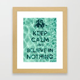Keep Calm And Believe In Nothing! Framed Art Print