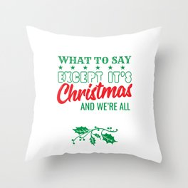 Thought Mood Christmas I Don't Know What To Say Except It's Christmas And We're All In Misery Throw Pillow