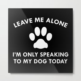 Only Speaking To My Dog Metal Print