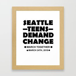 Seattle Teens Demand Change March 24th 2018 Tshirt Gift Framed Art Print