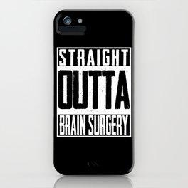 Straight Outta Brain Surgery Neurosurgeon ICU iPhone Case