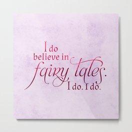 I do believe in Fairytales. I do. I do. Metal Print