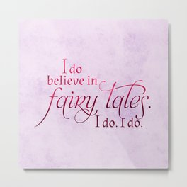 I do believe in Fairytales. I do. I do. Metal Print
