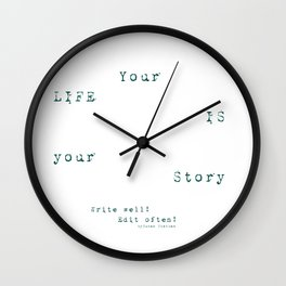 Your Life is Your Story- Write well, edit often!  Wall Clock