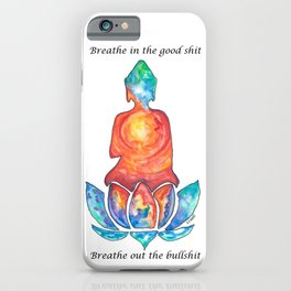 Breathe In Good, Breath Out Bad iPhone Case