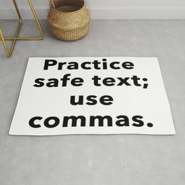 Practice Safe Text, Use Commas. Rug