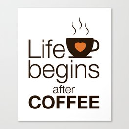 Life begins after coffee - I love Coffee Canvas Print