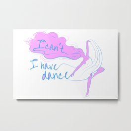 I can't, I have dance - Pink and Blue Metal Print
