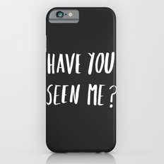 Have you seen me? iPhone 6s Slim Case