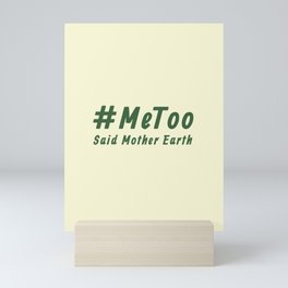 #MeToo Said Mother Earth Mini Art Print