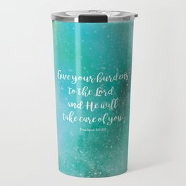 Give your burdens to the Lord, and He will take care of you, Psalms 55:22 Travel Mug