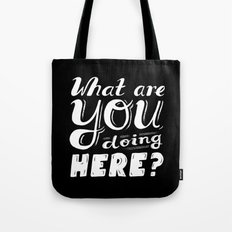 What are you doing here? Tote Bag