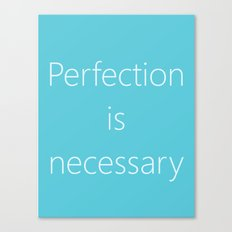 PERFECTION IS NECESSARY Canvas Print