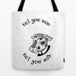 Not your mom, not your milk. Tote Bag
