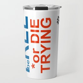 Be FREE or DIE TRYING Travel Mug
