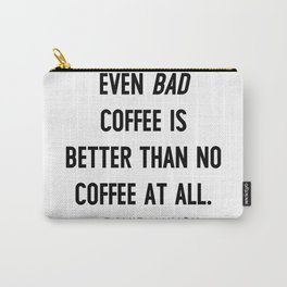 Even bad coffee is better than no coffee at all - David Lynch Carry-All Pouch