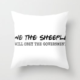 WE THE SHEEPLE, will obey the government Throw Pillow
