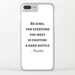 Greek Philosophy Quotes - Plato - Be kind to everyone you meet Clear iPhone Case