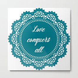 Love conquers all Metal Print