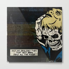 Dead All the While Metal Print