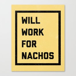 Work For Nachos Funny Quote Canvas Print