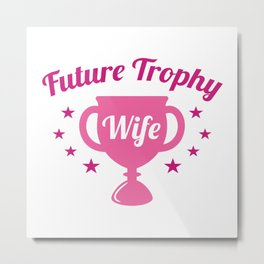 Future Trophy Wife Metal Print