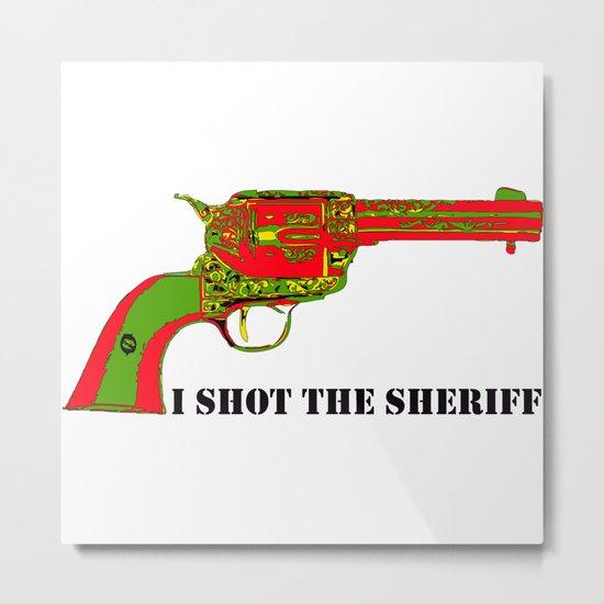I shot the sheriff Metal Print