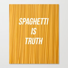 Spaghetti is truth Canvas Print