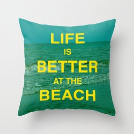 Life is better at the Beach.  Throw Pillow