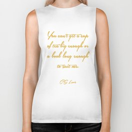 You can't get a cup of tea big enough or a book long enough to suit me quote by C.S Lewis  Biker Tank