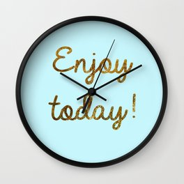 Enjoy today Wall Clock