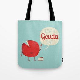 Have a Gouda Day Tote Bag