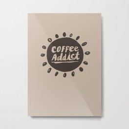 Coffee Addict :) Metal Print