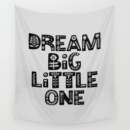 Dream Big Little One inspirational nursery art black and white typography poster home wall decor Wall Tapestry