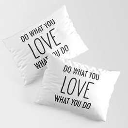 Do What You Love, Love What You Do Pillow Sham