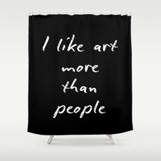 I like art more than people Shower Curtain