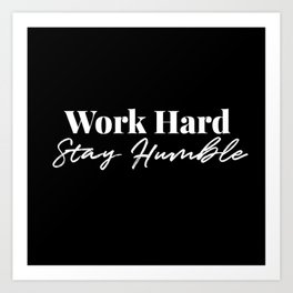 Work Hard, Stay Humble Art Print