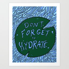 Don't Forget to Hydrate Art Print