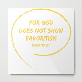 Romans 2:11 For God does not show favoritism.Christian Bible Verse Metal Print