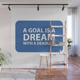A goal is a dream with a deadline Wall Mural