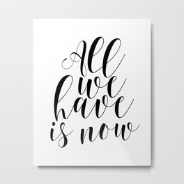 Typography Print All We Have Is Now Print Printable Wall Art Motivational Print Printable Quote Metal Print