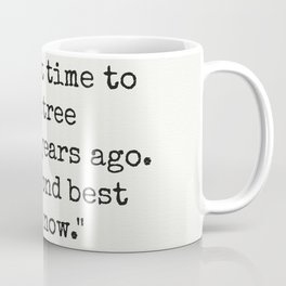 """The best time to plant a tree was 20 years ago. The second best time is now."" Coffee Mug"