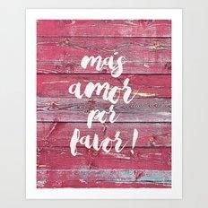 Más amor por favor Art Print